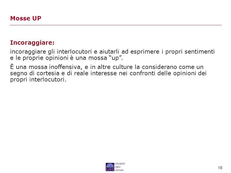 Mosse UP Incoraggiare: incoraggiare gli interlocutori e aiutarli ad esprimere i propri sentimenti e le proprie opinioni è una mossa up .