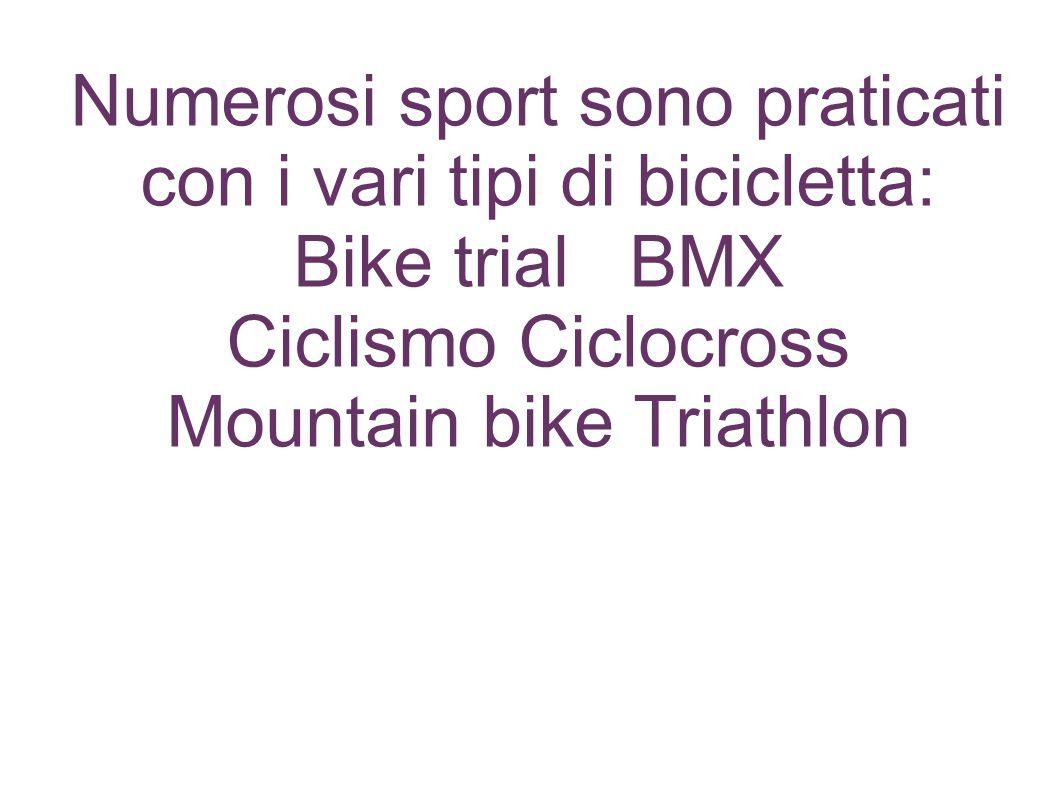 Numerosi sport sono praticati con i vari tipi di bicicletta: