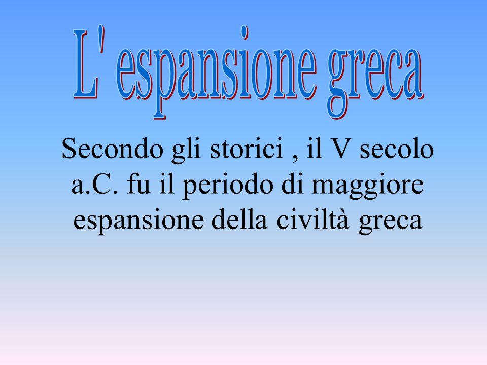 L espansione greca Secondo gli storici , il V secolo a.C.