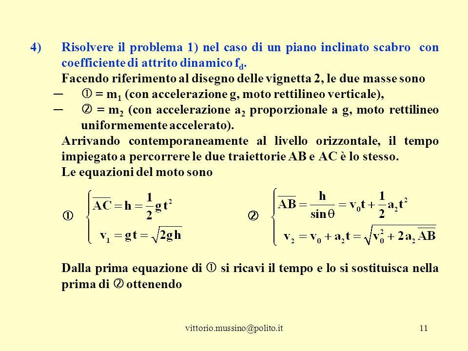 Risolvere il problema 1) nel caso di un piano inclinato scabro con coefficiente di attrito dinamico fd.