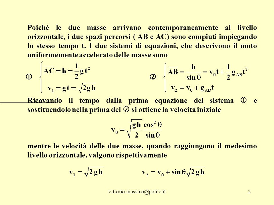 Poiché le due masse arrivano contemporaneamente al livello orizzontale, i due spazi percorsi ( AB e AC) sono compiuti impiegando lo stesso tempo t. I due sistemi di equazioni, che descrivono il moto uniformemente accelerato delle masse sono