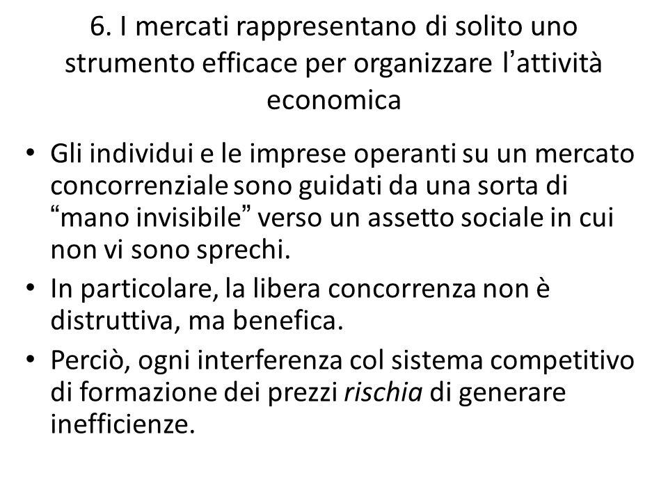 6. I mercati rappresentano di solito uno strumento efficace per organizzare l'attività economica