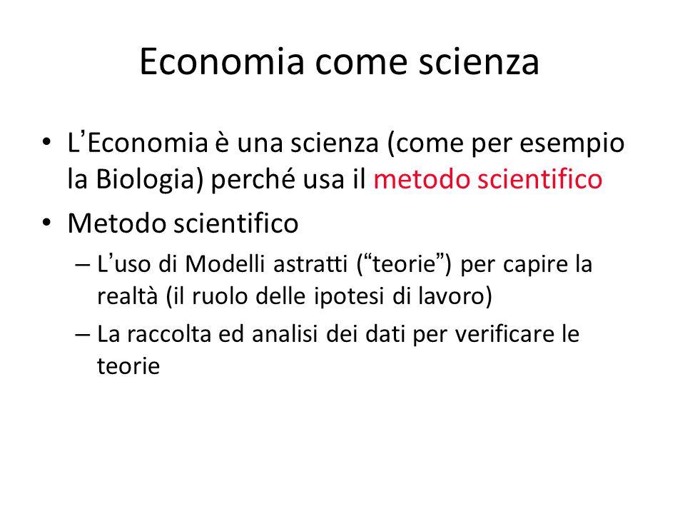 Economia come scienza L'Economia è una scienza (come per esempio la Biologia) perché usa il metodo scientifico.