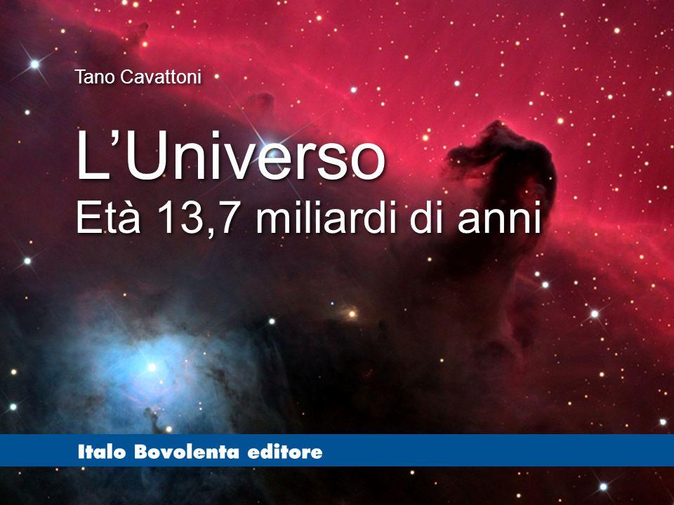 Tano Cavattoni L'Universo Età 13,7 miliardi di anni
