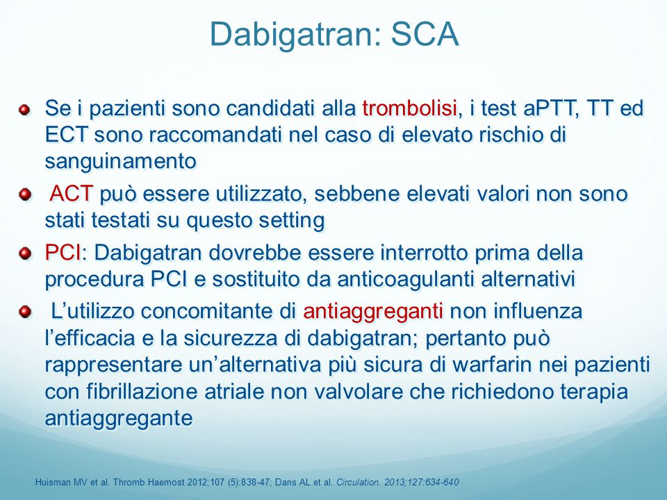 Dabigatran: SCA Se i pazienti sono candidati alla trombolisi, i test aPTT, TT ed ECT sono raccomandati nel caso di elevato rischio di sanguinamento.