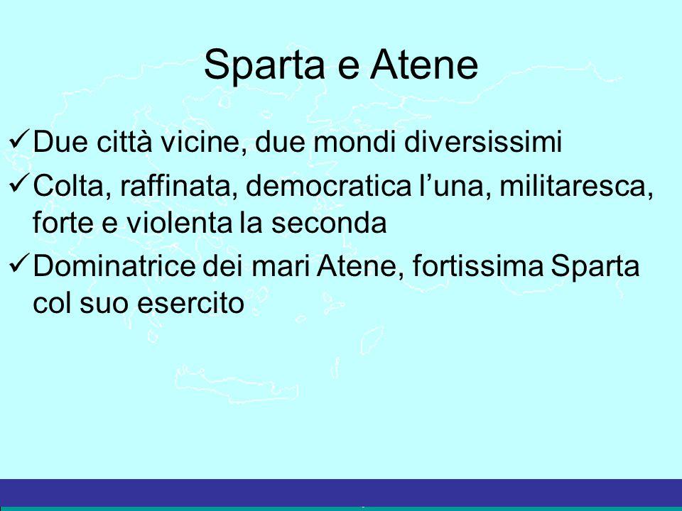 Sparta e Atene Due città vicine, due mondi diversissimi