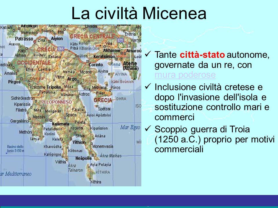 La civiltà Micenea Tante città-stato autonome, governate da un re, con mura poderose.