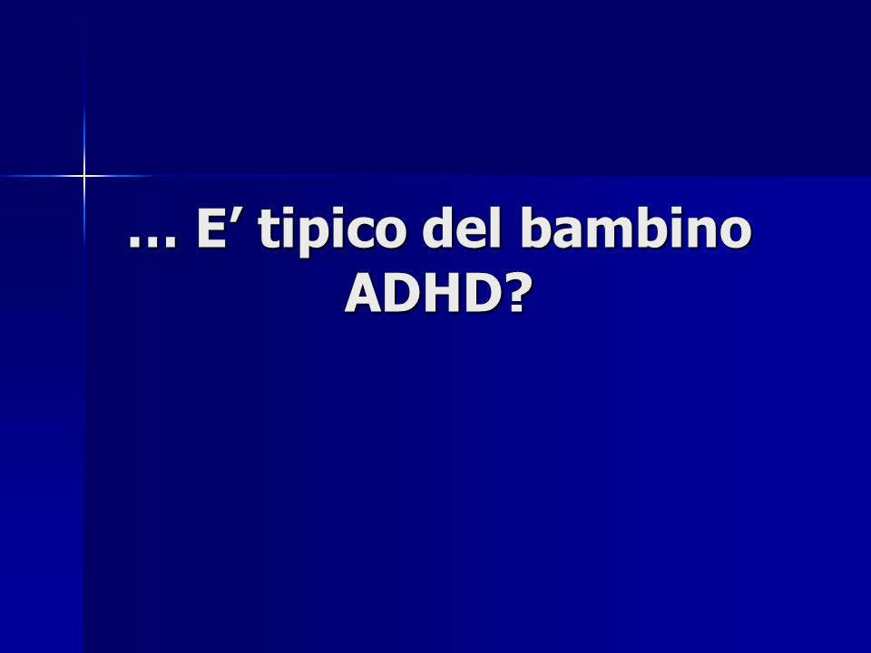 … E' tipico del bambino ADHD