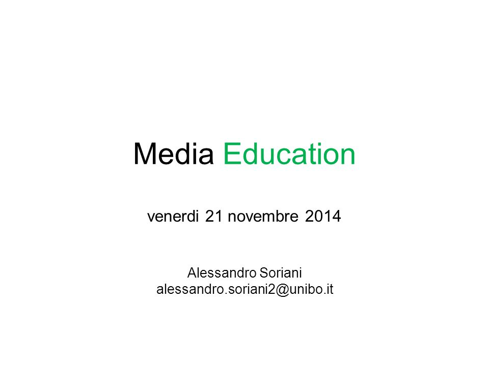 Media Education venerdi 21 novembre 2014 Alessandro Soriani