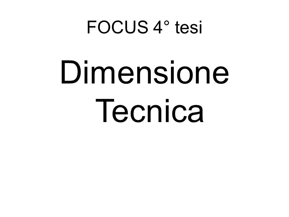 FOCUS 4° tesi Dimensione Tecnica