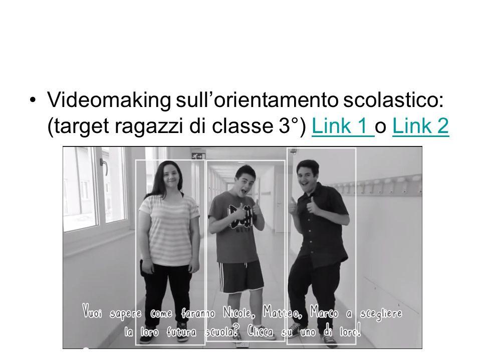Videomaking sull'orientamento scolastico: (target ragazzi di classe 3°) Link 1 o Link 2