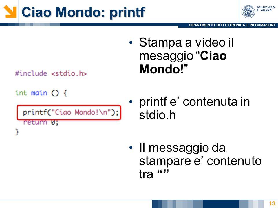 Ciao Mondo: printf Stampa a video il mesaggio Ciao Mondo!