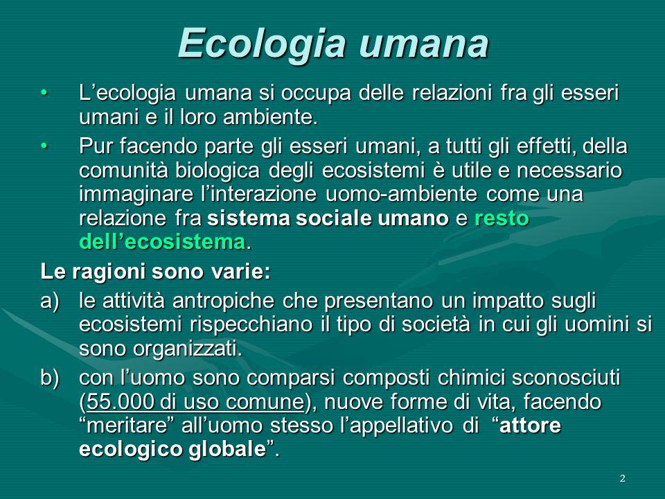 Ecologia umana L'ecologia umana si occupa delle relazioni fra gli esseri umani e il loro ambiente.