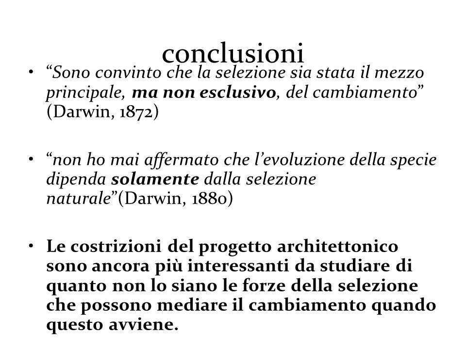 conclusioni Sono convinto che la selezione sia stata il mezzo principale, ma non esclusivo, del cambiamento (Darwin, 1872)