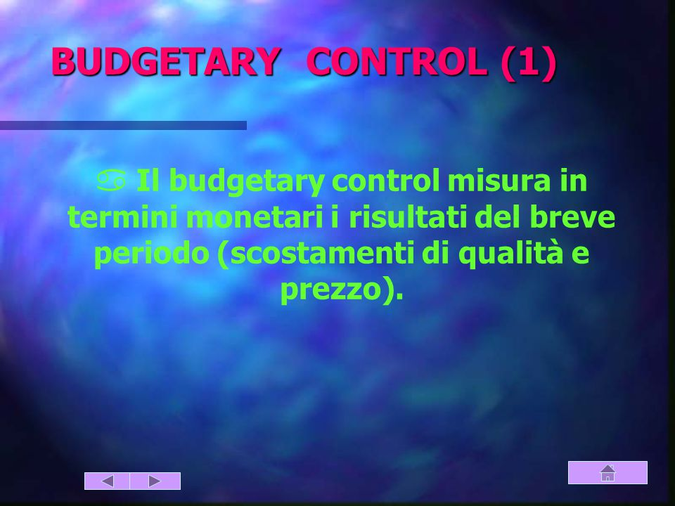 BUDGETARY CONTROL (1) Il budgetary control misura in termini monetari i risultati del breve periodo (scostamenti di qualità e prezzo).
