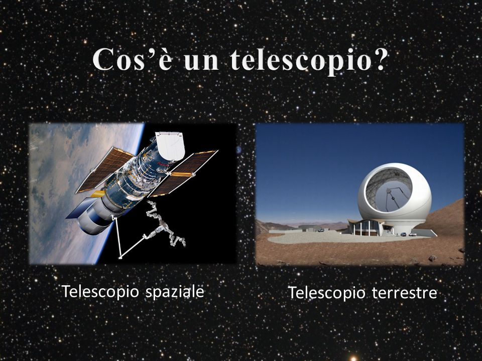 Cos'è un telescopio Telescopio spaziale Telescopio terrestre
