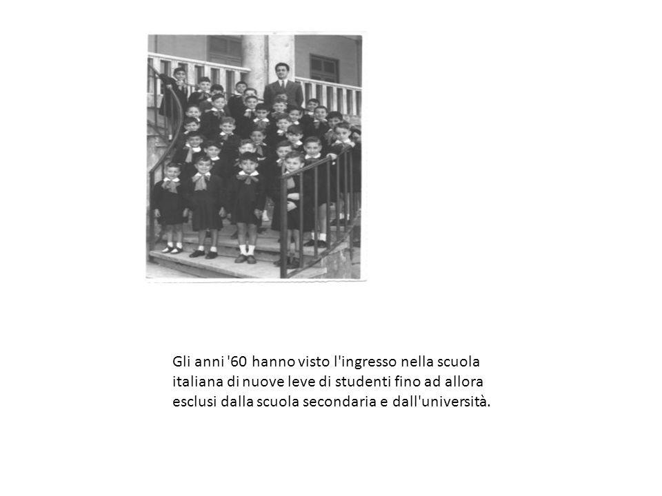 Gli anni 60 hanno visto l ingresso nella scuola italiana di nuove leve di studenti fino ad allora esclusi dalla scuola secondaria e dall università.