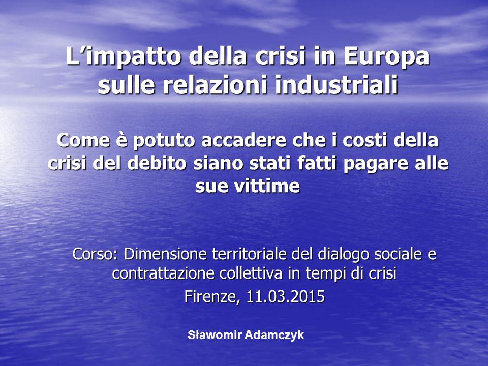 L'impatto della crisi in Europa sulle relazioni industriali Come è potuto accadere che i costi della crisi del debito siano stati fatti pagare alle sue vittime