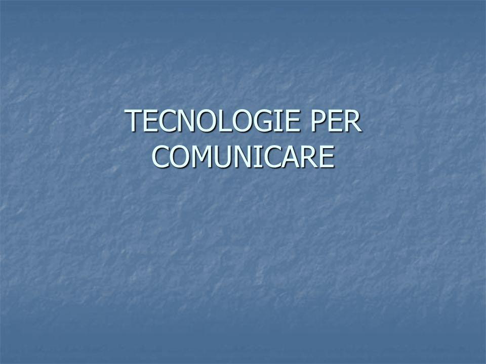 TECNOLOGIE PER COMUNICARE