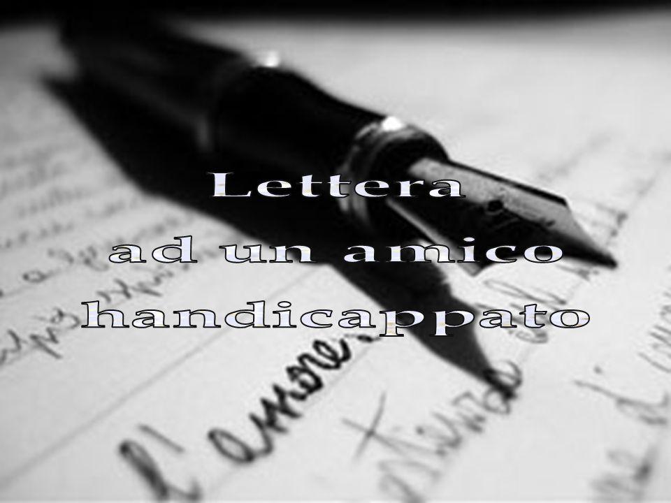 Lettera ad un amico handicappato