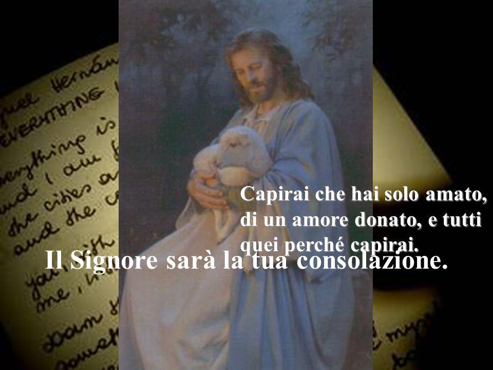 Il Signore sarà la tua consolazione.