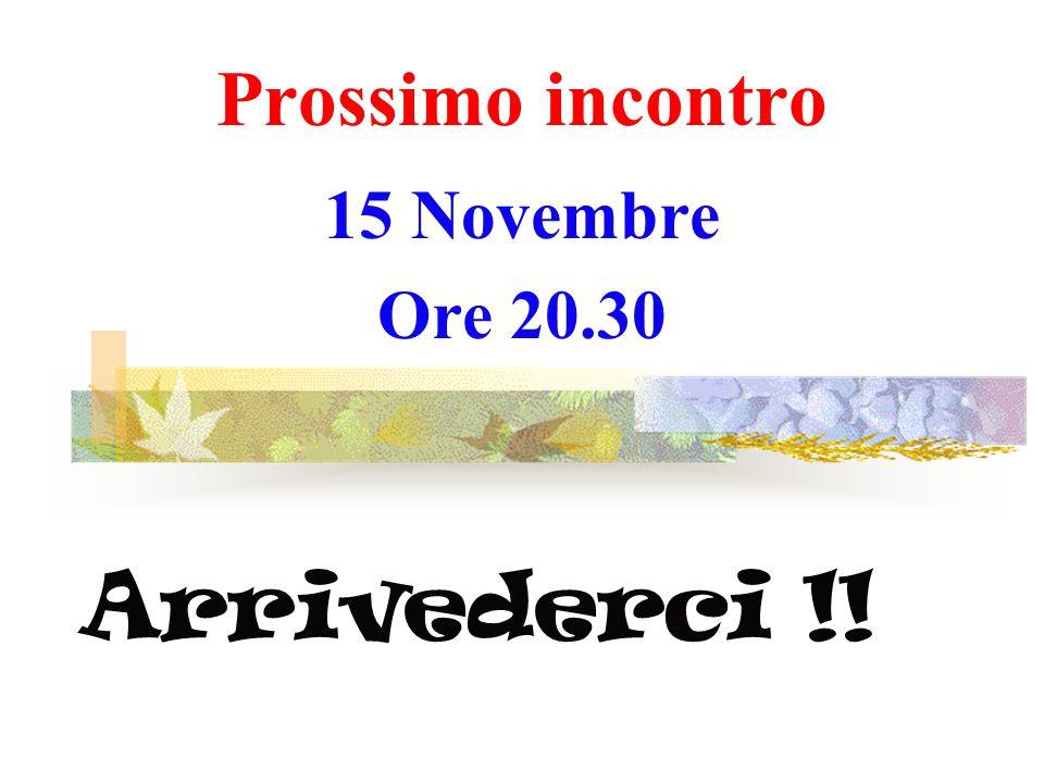 Prossimo incontro 15 Novembre Ore 20.30 Arrivederci !!
