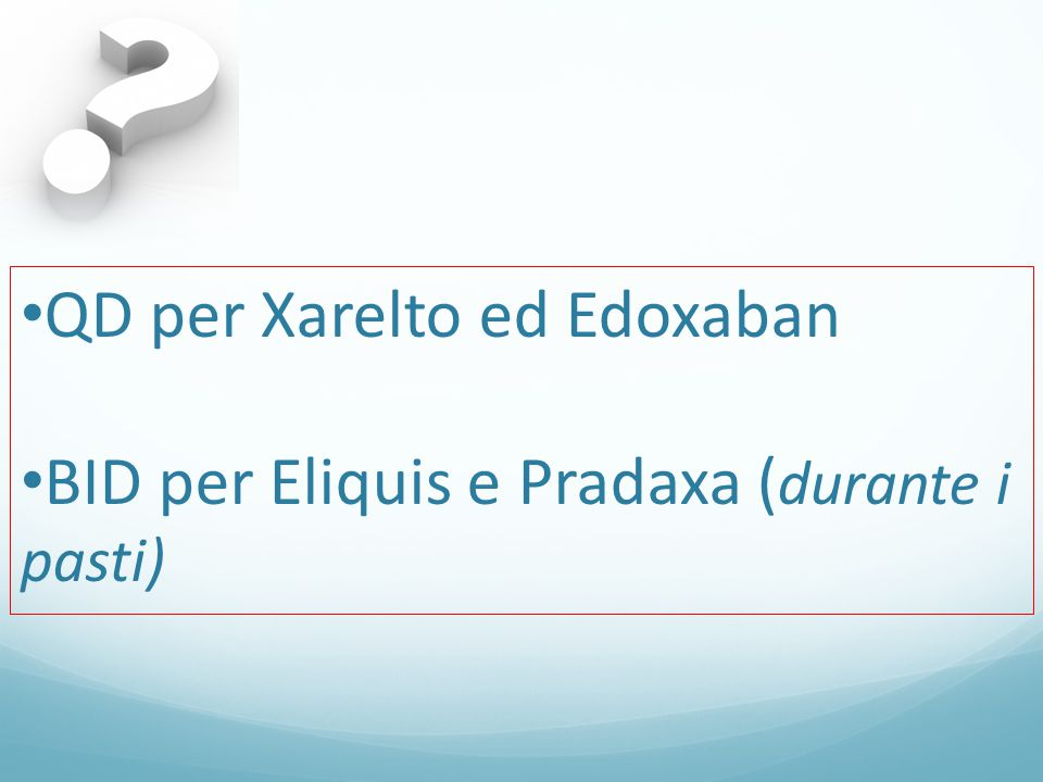 QD per Xarelto ed Edoxaban