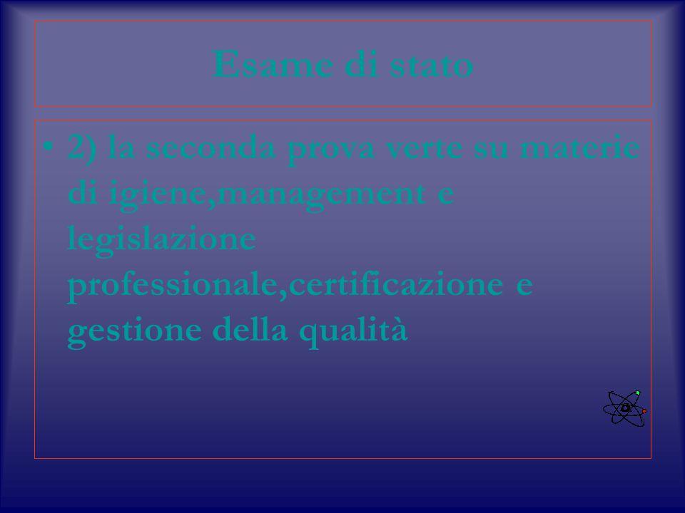 Esame di stato 2) la seconda prova verte su materie di igiene,management e legislazione professionale,certificazione e gestione della qualità.