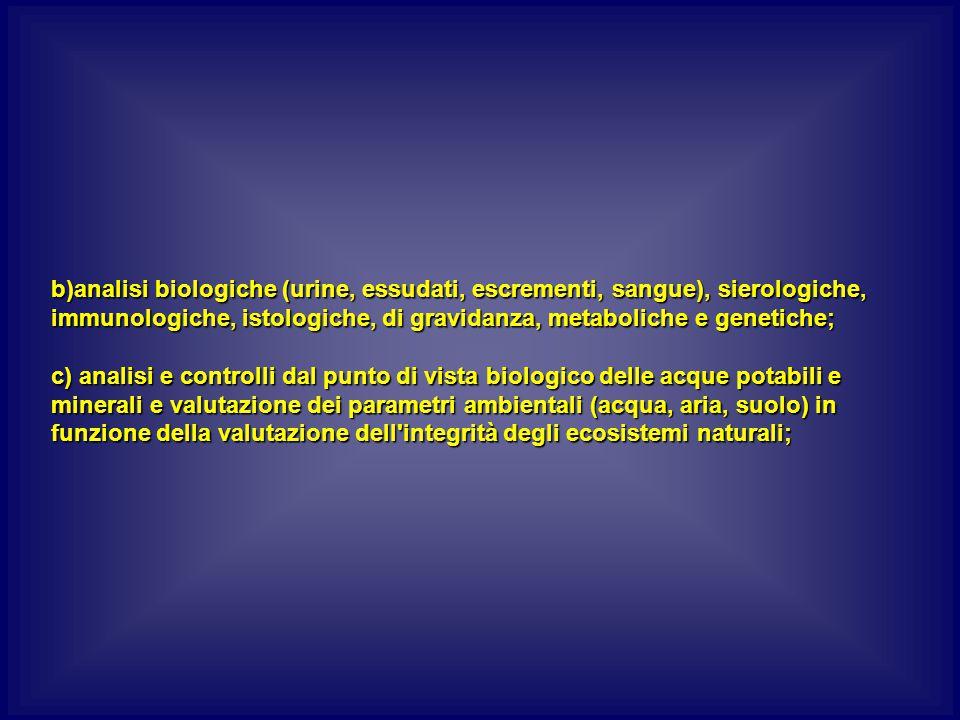 b)analisi biologiche (urine, essudati, escrementi, sangue), sierologiche, immunologiche, istologiche, di gravidanza, metaboliche e genetiche;