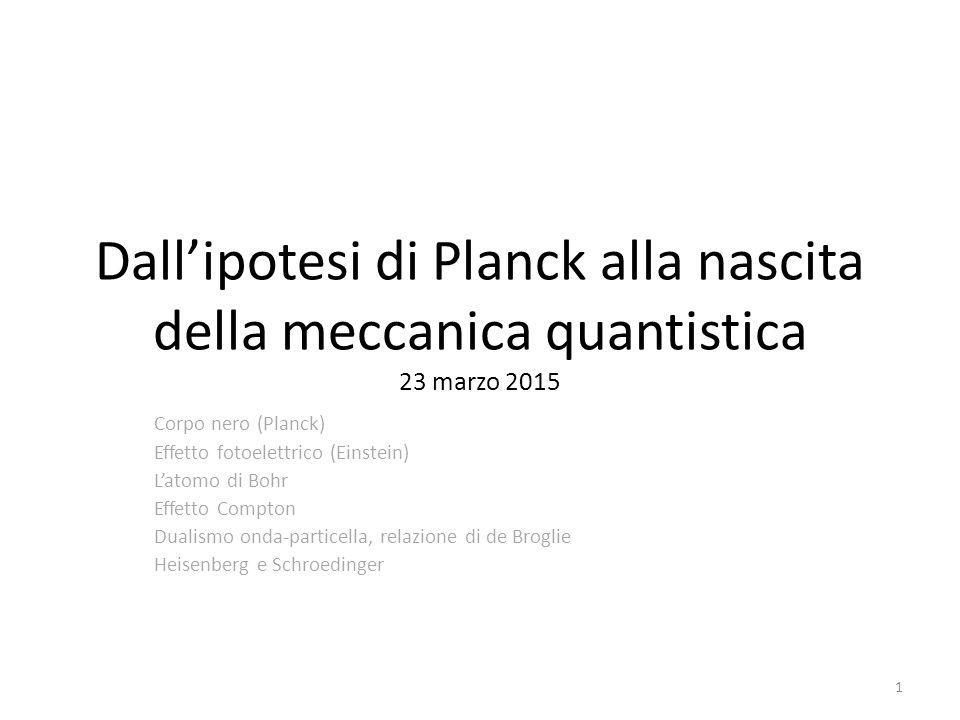 Dall'ipotesi di Planck alla nascita della meccanica quantistica 23 marzo 2015