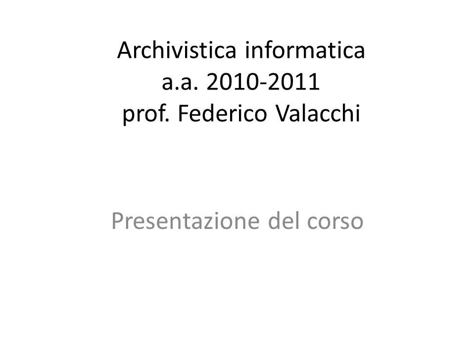 Archivistica informatica a.a. 2010-2011 prof. Federico Valacchi