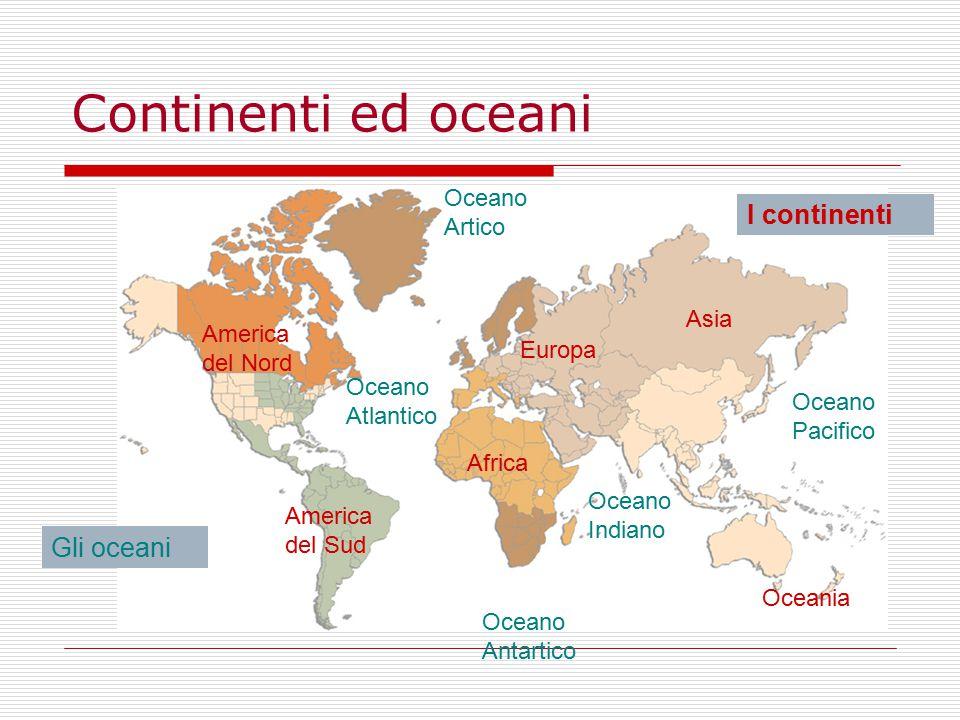 Continenti ed oceani I continenti Gli oceani Oceano Artico Asia