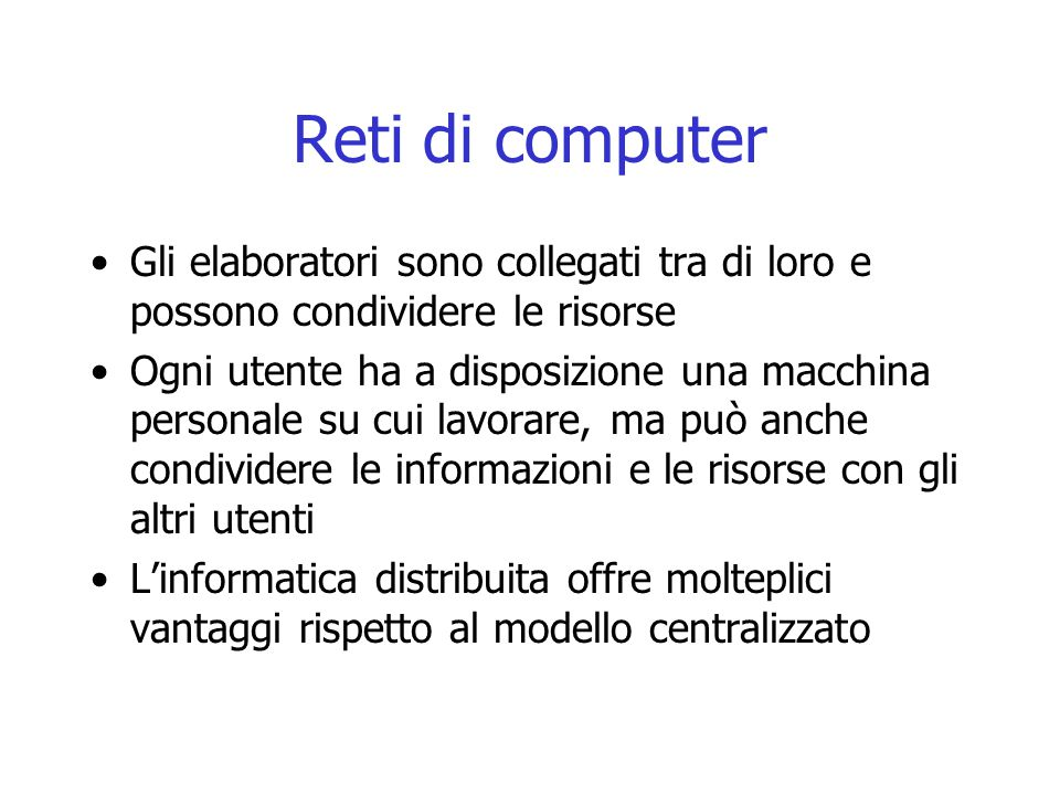 Reti di computer Gli elaboratori sono collegati tra di loro e possono condividere le risorse.