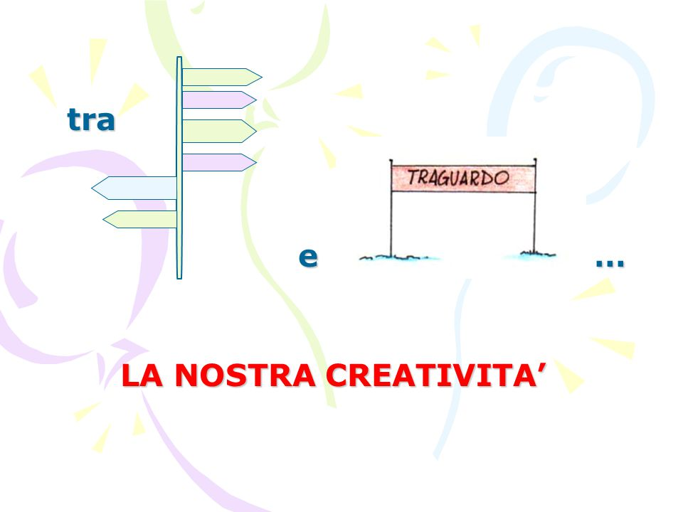 tra e … LA NOSTRA CREATIVITA'