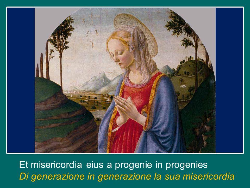 Et misericordia eius a progenie in progenies