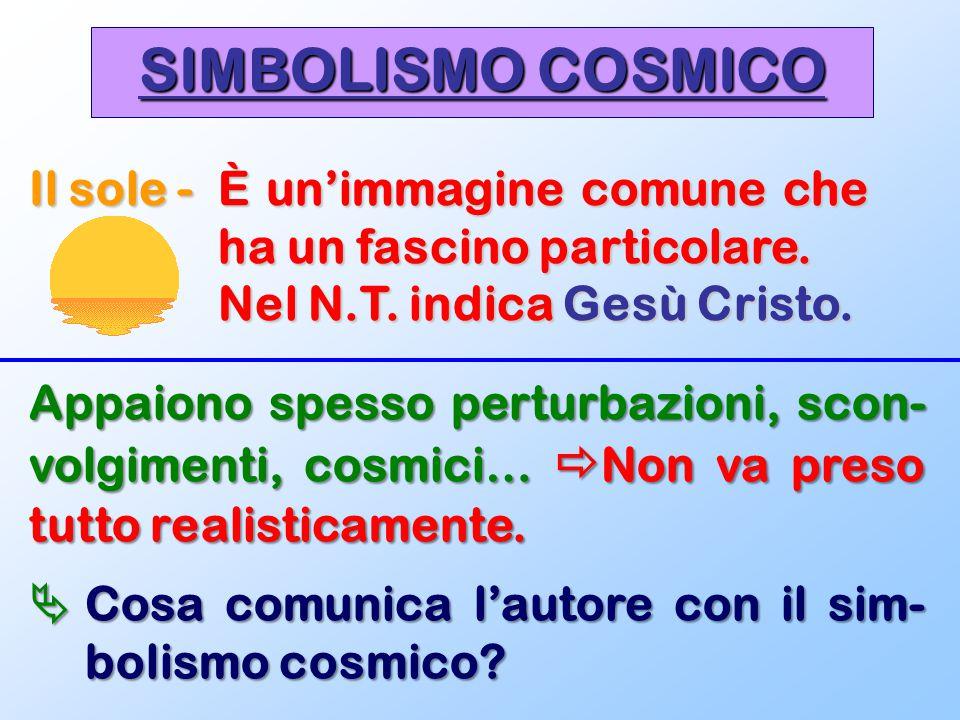 SIMBOLISMO COSMICO Il sole - È un'immagine comune che ha un fascino particolare. Nel N.T. indica Gesù Cristo.