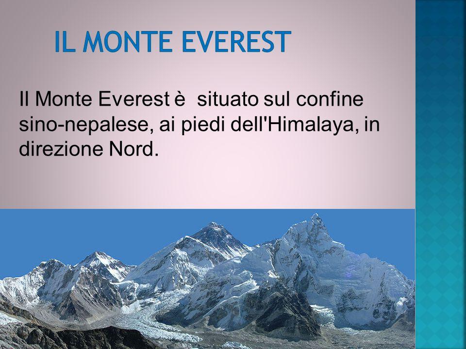 Il Monte Everest Il Monte Everest è situato sul confine sino-nepalese, ai piedi dell Himalaya, in direzione Nord.