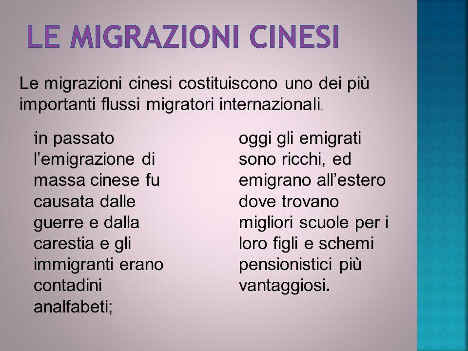 Le migrazioni cinesi Le migrazioni cinesi costituiscono uno dei più importanti flussi migratori internazionali.
