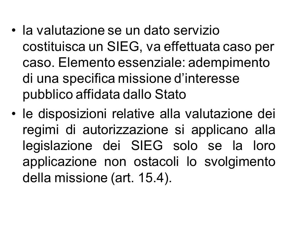 la valutazione se un dato servizio costituisca un SIEG, va effettuata caso per caso. Elemento essenziale: adempimento di una specifica missione d'interesse pubblico affidata dallo Stato