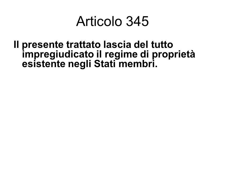 Articolo 345 Il presente trattato lascia del tutto impregiudicato il regime di proprietà esistente negli Stati membri.