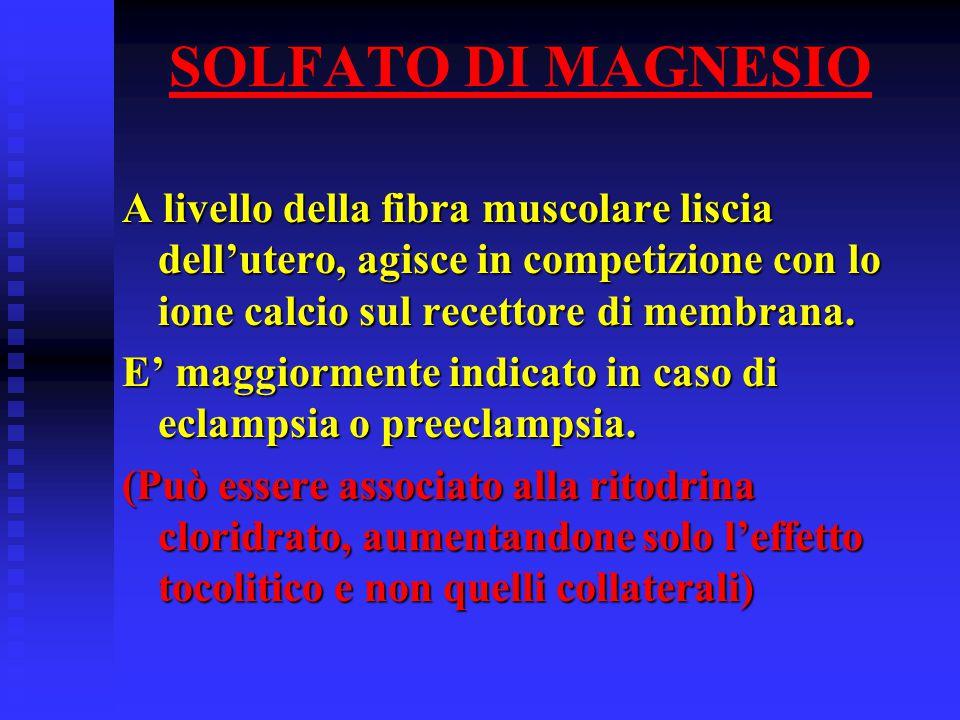 SOLFATO DI MAGNESIO A livello della fibra muscolare liscia dell'utero, agisce in competizione con lo ione calcio sul recettore di membrana.