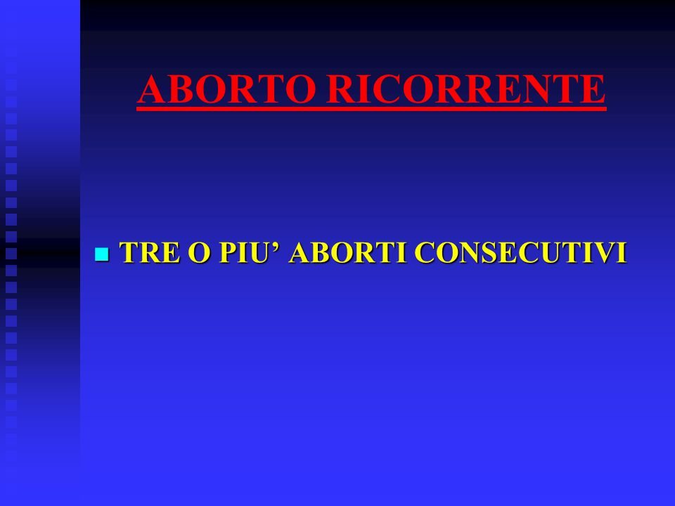 ABORTO RICORRENTE TRE O PIU' ABORTI CONSECUTIVI