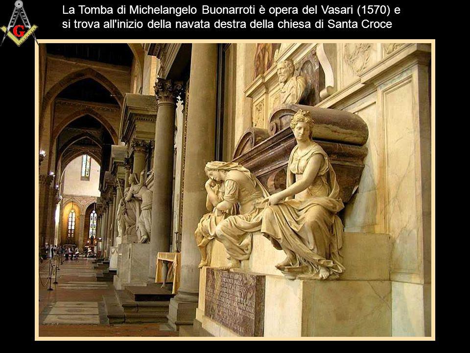 La Tomba di Michelangelo Buonarroti è opera del Vasari (1570) e si trova all inizio della navata destra della chiesa di Santa Croce