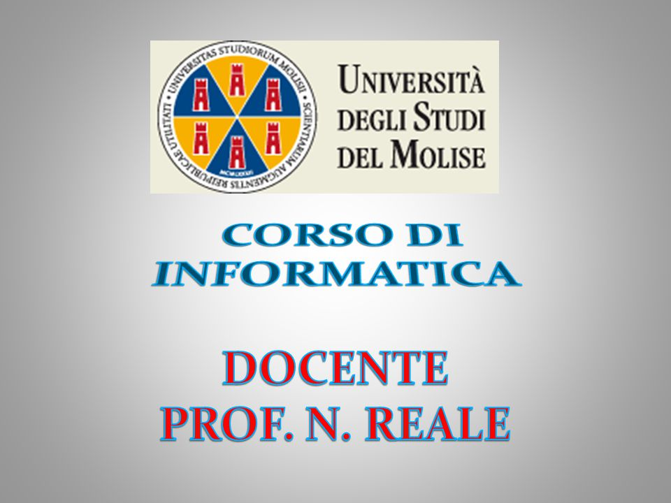 CORSO DI INFORMATICA DOCENTE PROF. N. REALE