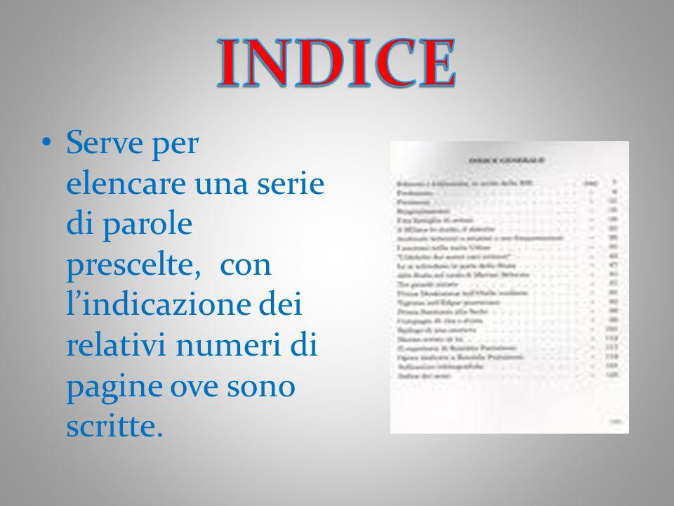 INDICE Serve per elencare una serie di parole prescelte, con l'indicazione dei relativi numeri di pagine ove sono scritte.