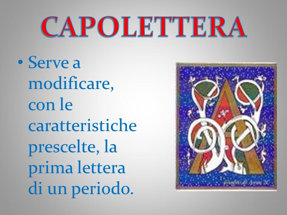CAPOLETTERA Serve a modificare, con le caratteristiche prescelte, la prima lettera di un periodo.