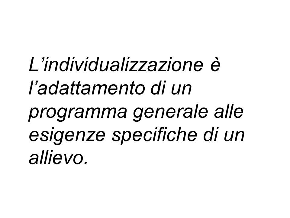 L'individualizzazione è l'adattamento di un programma generale alle esigenze specifiche di un allievo.