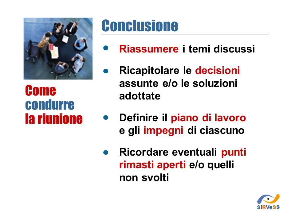 Conclusione Come condurre la riunione Riassumere i temi discussi