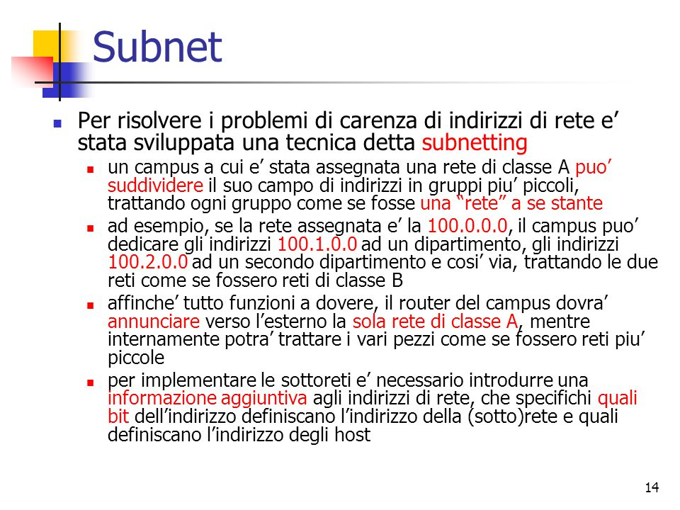 Subnet Per risolvere i problemi di carenza di indirizzi di rete e' stata sviluppata una tecnica detta subnetting.