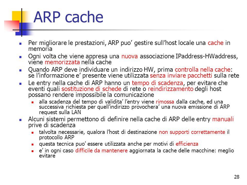 ARP cache Per migliorare le prestazioni, ARP puo' gestire sull'host locale una cache in memoria.